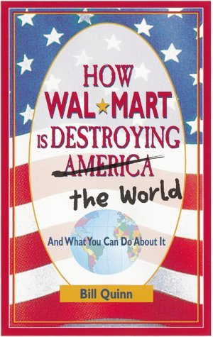 Bill Quinn How Wal Mart Is Destroying America And The World A
