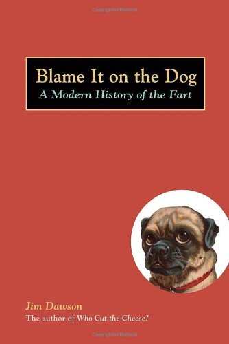 Jim Dawson Blame It On The Dog A Modern History Of The Fart