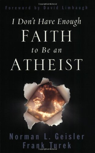Norman L. Geisler I Don't Have Enough Faith To Be An Atheist