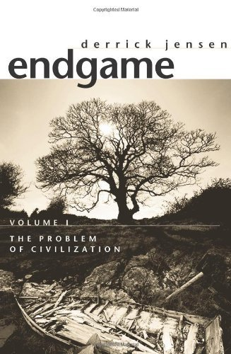 Derrick Jensen Endgame Volume 1 The Problem Of Civilization