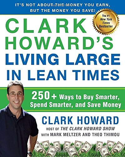 Clark Howard Clark Howard's Living Large In Lean Times 250+ Ways To Buy Smarter Spend Smarter And Save