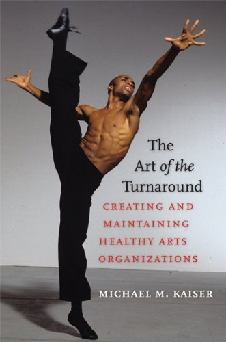 Michael M. Kaiser The Art Of The Turnaround Creating And Maintaining Healthy Arts Organizatio