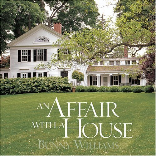 Bunny Williams An Affair With A House