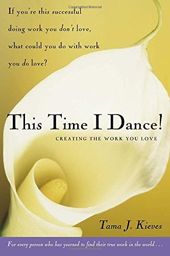 Tama Kieves This Time I Dance! Creating The Work You Love
