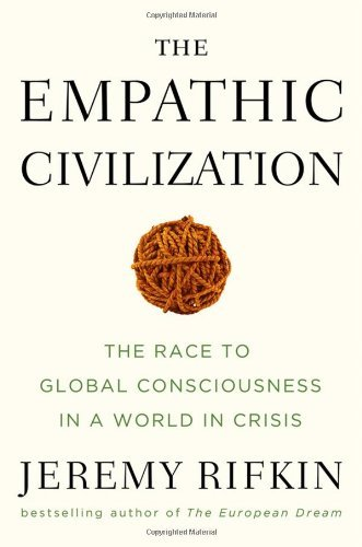 Jeremy Rifkin The Empathic Civilization The Race To Global Consciousness In A World In Cr