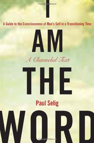 Paul Selig I Am The Word A Guide To The Consciousness Of Man's Self In A T