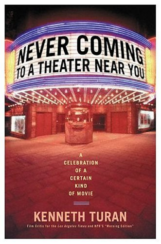 Kenneth Turan Never Coming To A Theater Near You Never Coming To A Theater Near You
