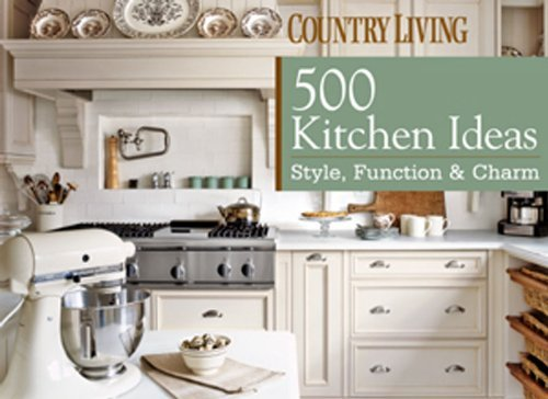 Country Living Magazine Country Living 500 Kitchen Ideas Style Function & Charm