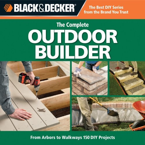 Creative Publishing International Complete Outdoor Builder The From Arbors To Walkways 150 Diy Projects 0002 Edition;