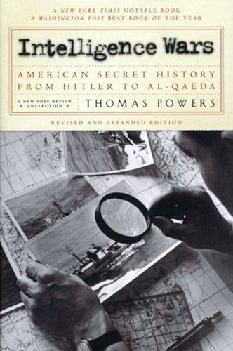 Thomas Powers Intelligence Wars American Secret History From Hitler To Al Qaeda Revised And Exp