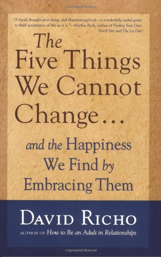 David Richo The Five Things We Cannot Change And The Happiness We Find By Embracing Them