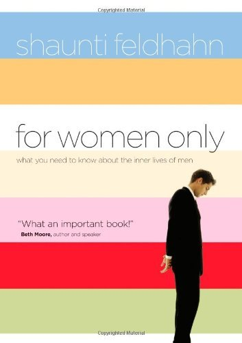 Shaunti Feldhahn For Women Only What You Need To Know About The Inner Lives Of Me
