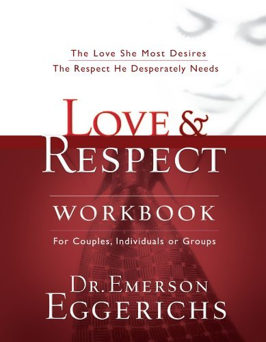 Emerson Eggerichs Love And Respect Workbook The Love She Most Desires; The Respect He Despera