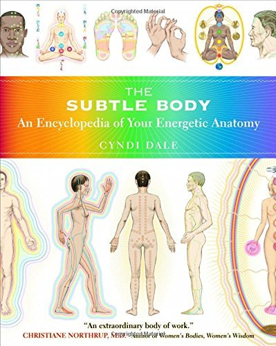 Cyndi Dale Subtle Body The An Encyclopedia Of Your Energetic Anatomy