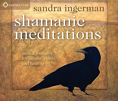 Sandra Ingerman Shamanic Meditations Guided Journeys For Insight Vision And Healing