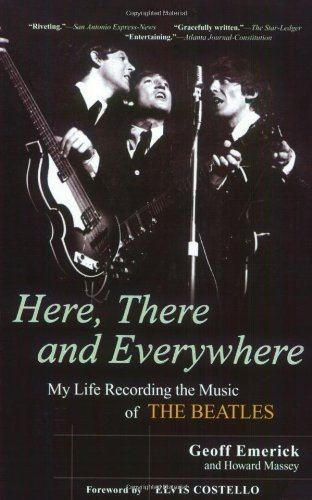 Geoff Emerick Here There And Everywhere My Life Recording The Music Of The Beatles