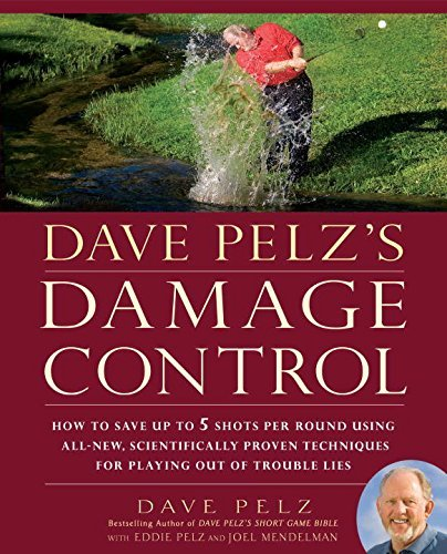 Dave Pelz Dave Pelz's Damage Control How To Save Up To 5 Shots Per Round Using All New