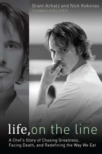 Grant Achatz Life On The Line A Chef's Story Of Chasing Greatness Facing Death