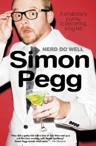 Simon Pegg Nerd Do Well A Small Boy's Journey To Becoming A Big Kid