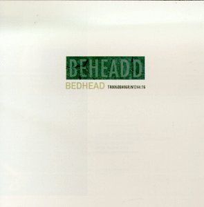 Bedhead/Beheaded