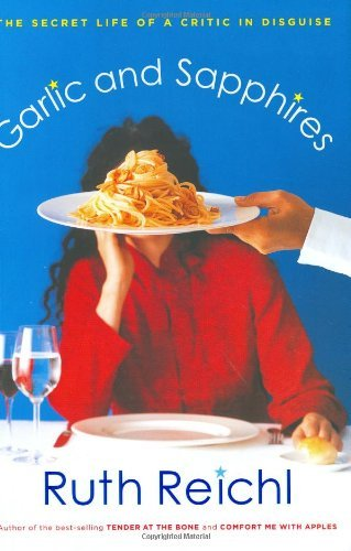 Ruth Reichl Garlic & Sapphires The Secret Life Of A Critic In Disguise