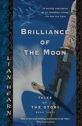 Lian Hearn Brilliance Of The Moon Tales Of The Otori Book Three