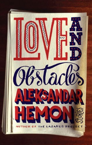Aleksandar Hemon Love And Obstacles
