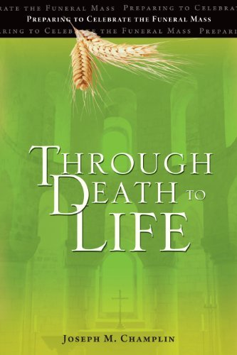 Joseph M. Champlin Through Death To Life (rev) Preparing To Celebrate The Funeral Mass 0003 Edition;