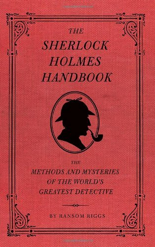 Ransom Riggs The Sherlock Holmes Handbook The Methods And Mysteries Of The World's Greatest