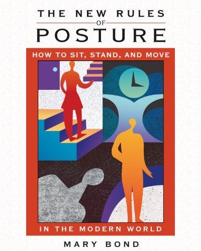 Mary Bond The New Rules Of Posture How To Sit Stand And Move In The Modern World