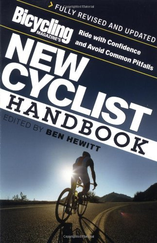 Ben Hewitt Bicycling Magazine's New Cyclist Handbook Ride With Confidence And Avoid Common Pitfalls Revised Update