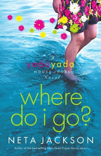 Neta Jackson Where Do I Go? A Yada Yada House Of Hope Novel