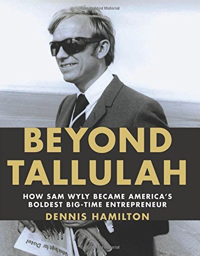 Sam Wyly Beyond Tallulah How Sam Wyly Became America's Boldest Big Time En