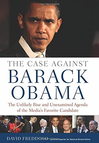 David Freddoso The Case Against Barack Obama The Unlikely Rise And Unexamined Agenda Of The Me