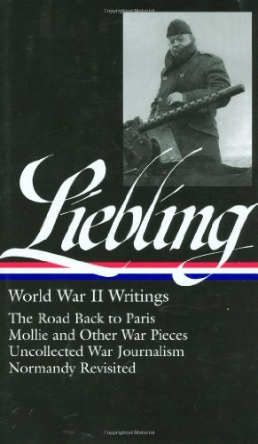 Pete Hamill A. J. Liebling World War Ii Writings (loa #181) The Road Back T