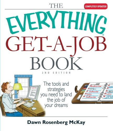 Dawn Rosenberg Mckay The Everything Get A Job Book The Tools And Strategies You Need To Land The Job 0002 Edition;