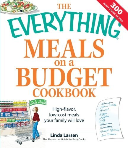 Linda Larsen The Everything Meals On A Budget Cookbook High Flavor Low Cost Meals Your Family Will Love