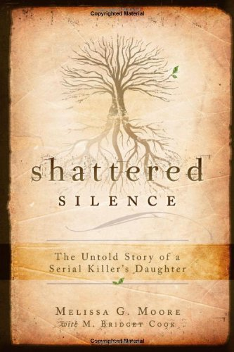 melissa-g-moore-shattered-silence-the-untold-story-of-a-serial-killers-daughter
