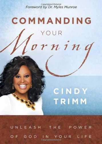 Cindy Trimm Commanding Your Morning Unleashing The Power Of God In Your Life