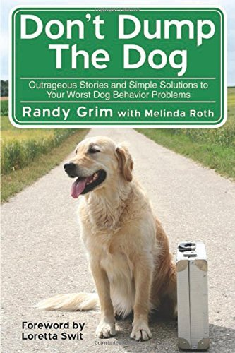 Randy Grim Don't Dump The Dog Outrageous Stories And Simple Solutions To Your W
