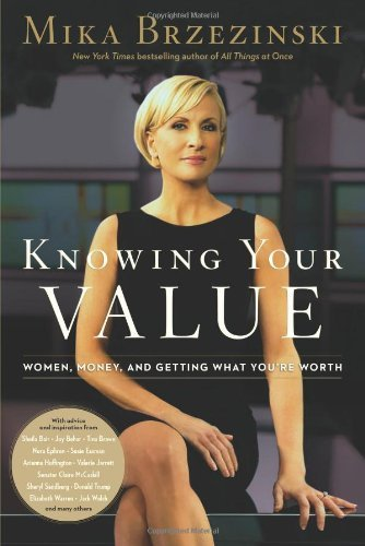 Mika Brzezinski Knowing Your Value Women Money And Getting What You're Worth