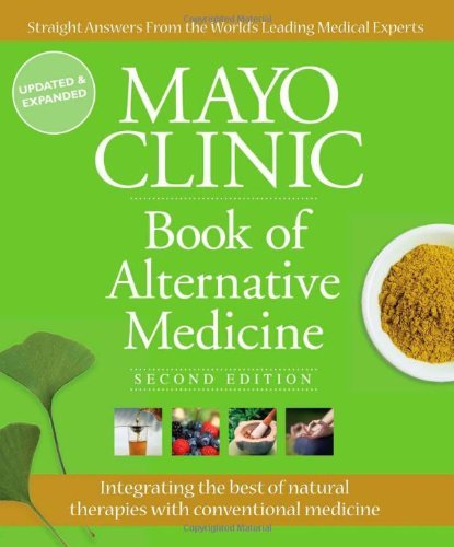 Brent Bauer Mayo Clinic Book Of Alternative Medicine Integrating The Best Of Natural Therapies With Co 0002 Edition;updated Expand