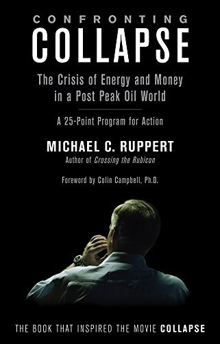 Michael C. Ruppert Confronting Collapse The Crisis Of Energy And Money In A Post Peak Oil