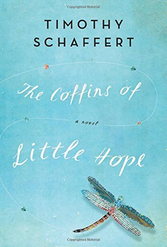 Timothy Schaffert The Coffins Of Little Hope