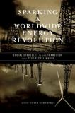 Kolya Abramsky Sparking A Worldwide Energy Revolution Social Struggles In The Transition To A Post Petr