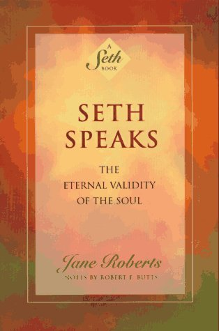 Jane Roberts Seth Speaks The Eternal Validity Of The Soul Revised