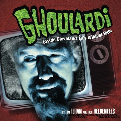 Tom Feran Ghoulardi Inside Cleveland Tv's Wildest Ride