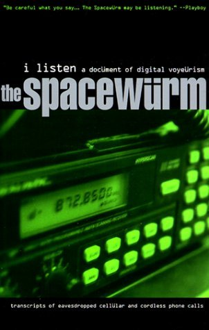 Spacewurm I Listen A Document Of Digital Voyeurism