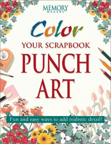 Memory Makers Color Your Scrapbook Punch Art Fun And Easy Ways