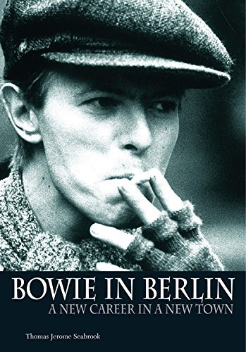 Thomas Jerome Seabrook Bowie In Berlin A New Career In A New Town